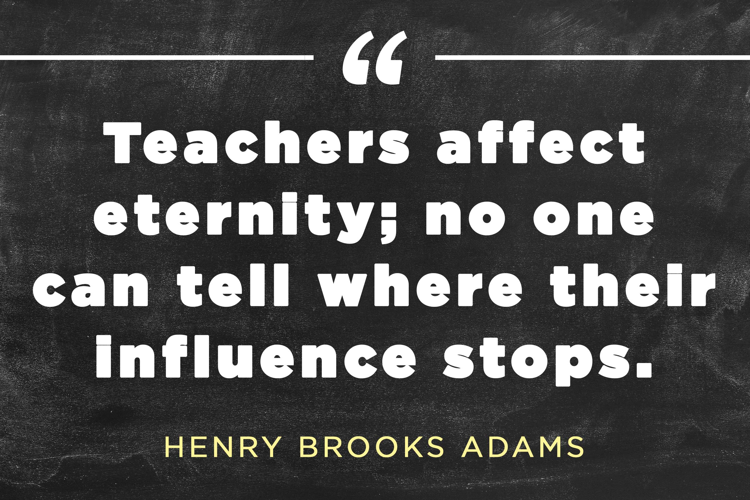 Teachers Affect Eternity No One Can Tell Where