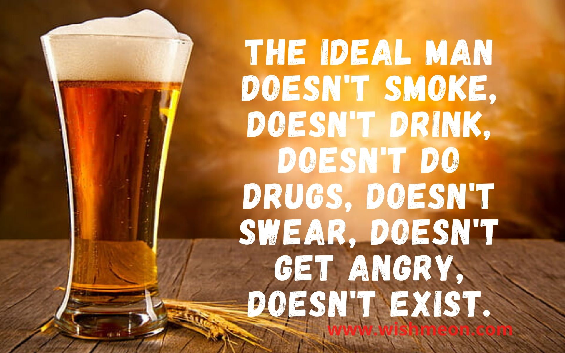 The Ideal Man Doesnot Drink Doesnot Smoke