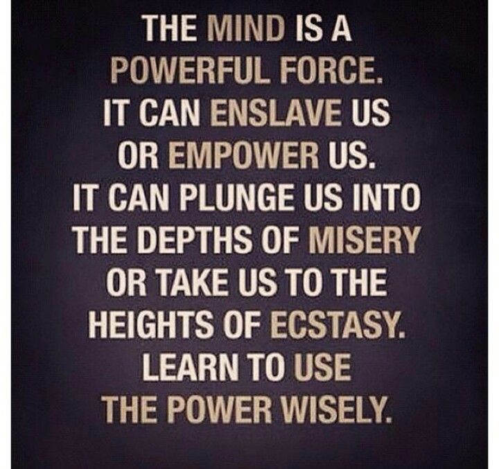 The Mind Is A Powerful Force It Can Enslave Us