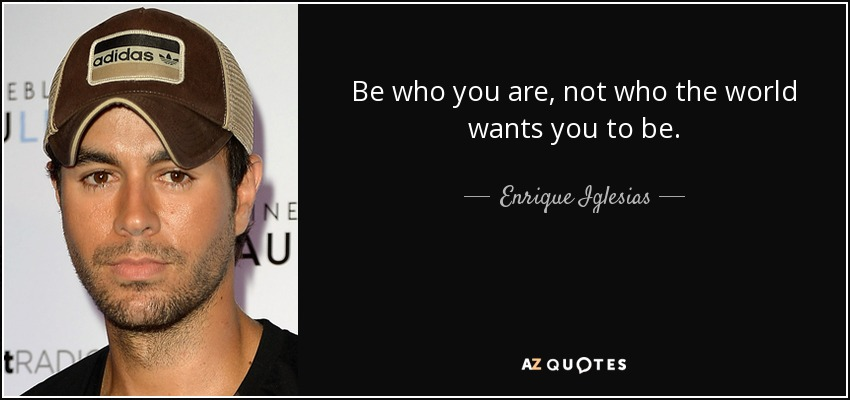 Be Who You Are Not Who The World Wants You To Be (2)