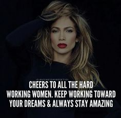 Cheers To All Working Woman Keep Working Toward