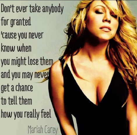 Dont Ever Take Anybody For Granted Cause you Never
