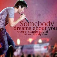 Somebody Dreams About You Every Single Night That Somebodys Me