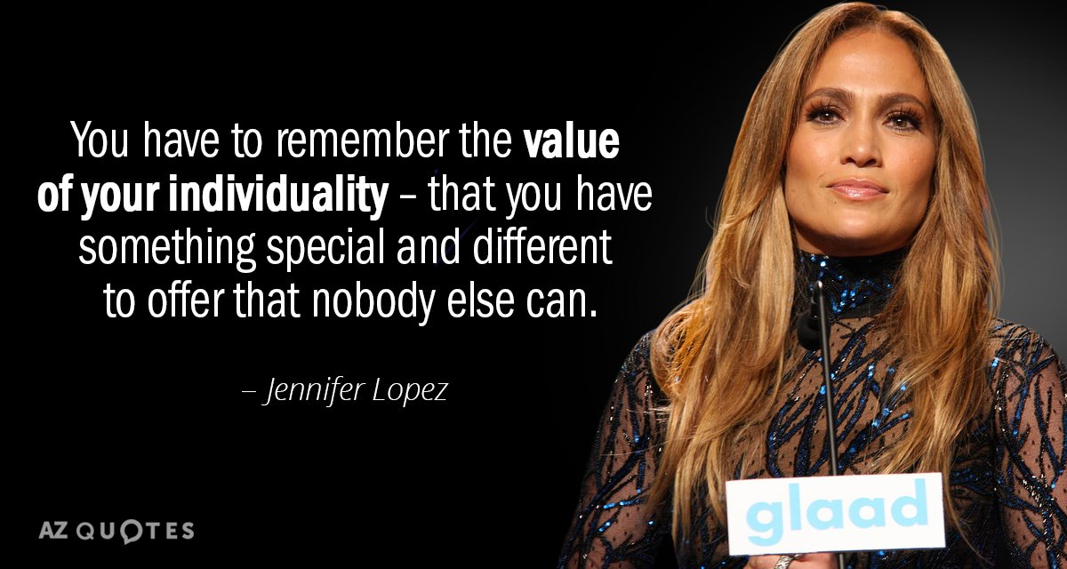 You Have To Remember The Value Of Your Individuality