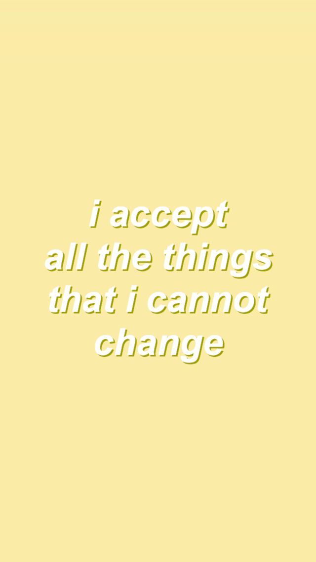 I Accept All The Things That I Cannot Change