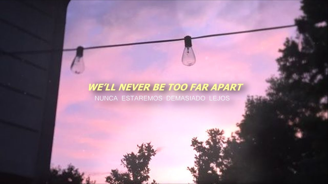 Well Never Be Too Far Apart
