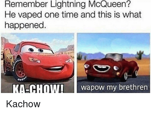 He Vaped One Time Cars Movie Memes