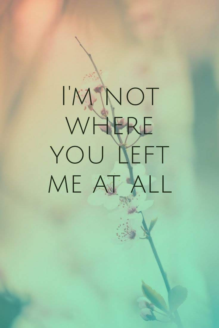 she Am Not Where You Left Me At All