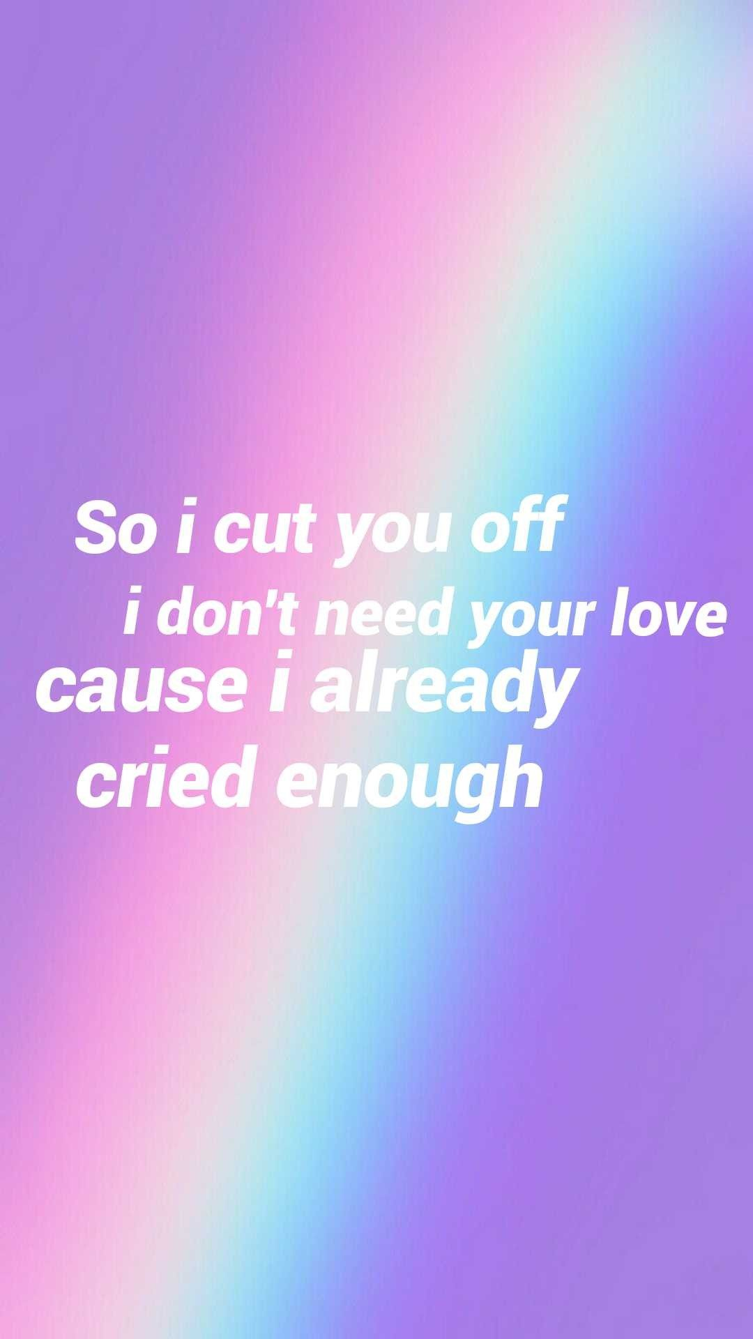 So I Cut You Off I Don't Need Your Love