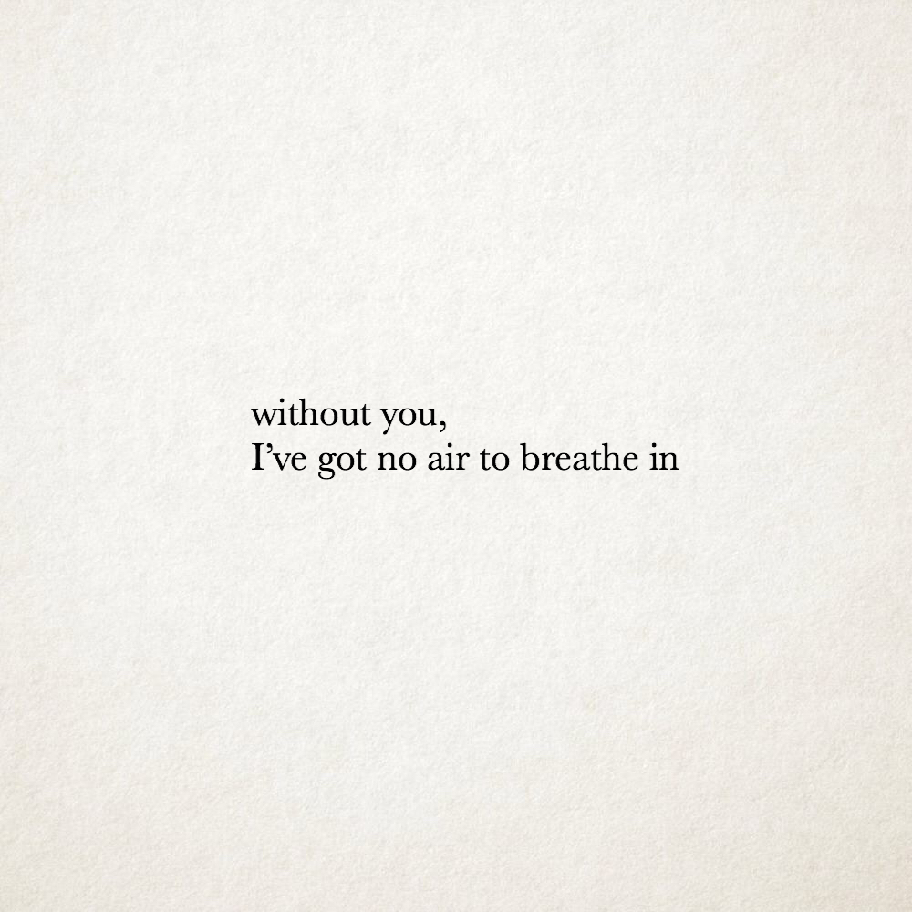 Without You I Live Got No Air To Breathe In