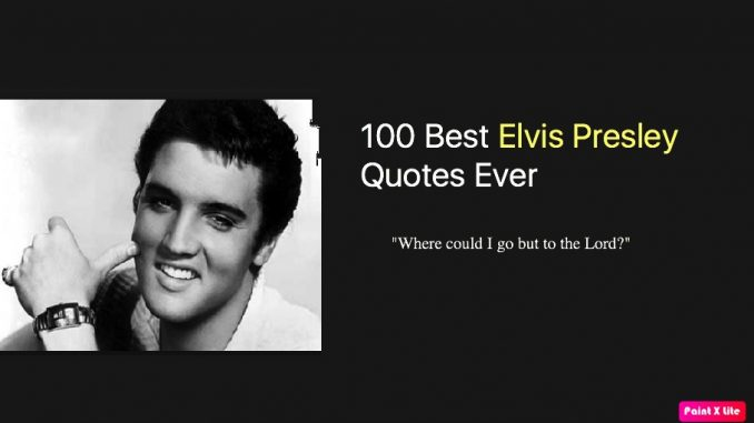 100 Best Elvis Presley Quotes Ever