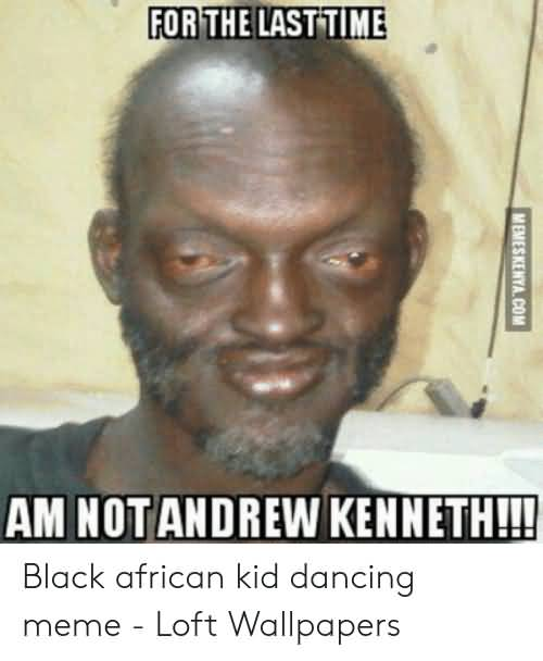 For The Last Time African Meme