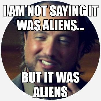 I Am Not Saying It Alien Meme