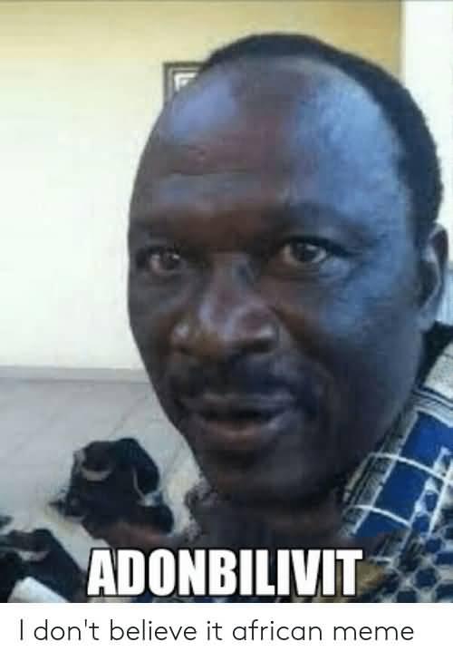 I Don't Believe It African Meme