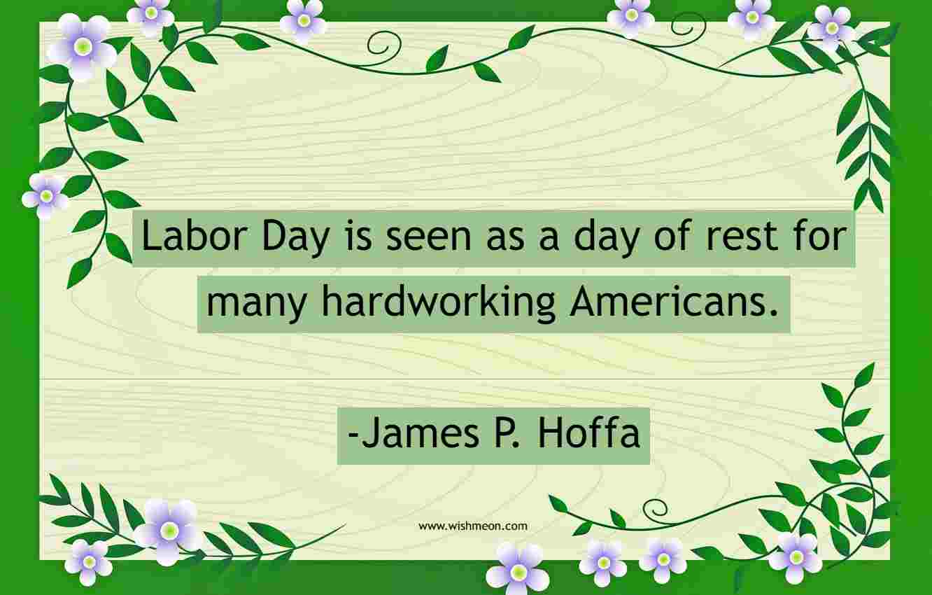 Labor Day is seen as a day of rest for many hardworking Americans. James P. Hoffa