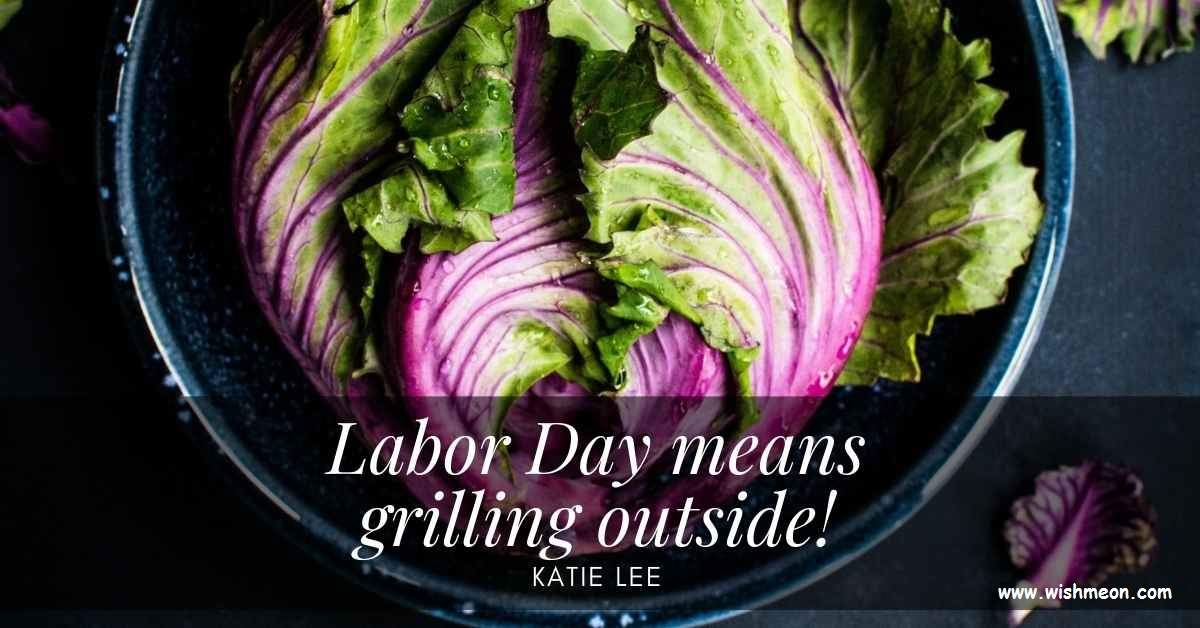 Labor Day means grilling outside Katie Lee Quotes and Images