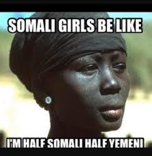 Somali Girls Be Like African Meme