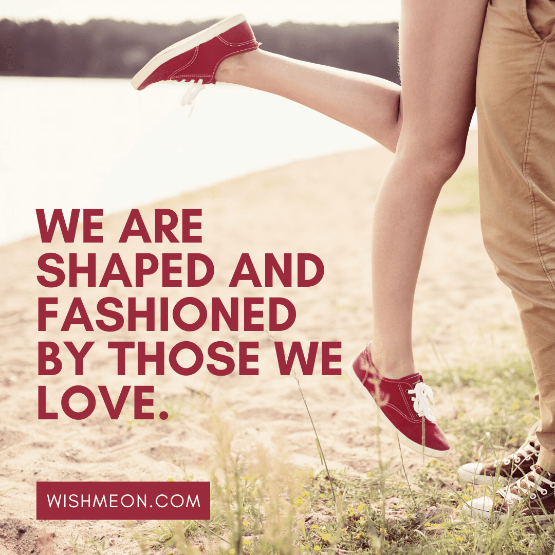 We Are Shaped And Love Quotes