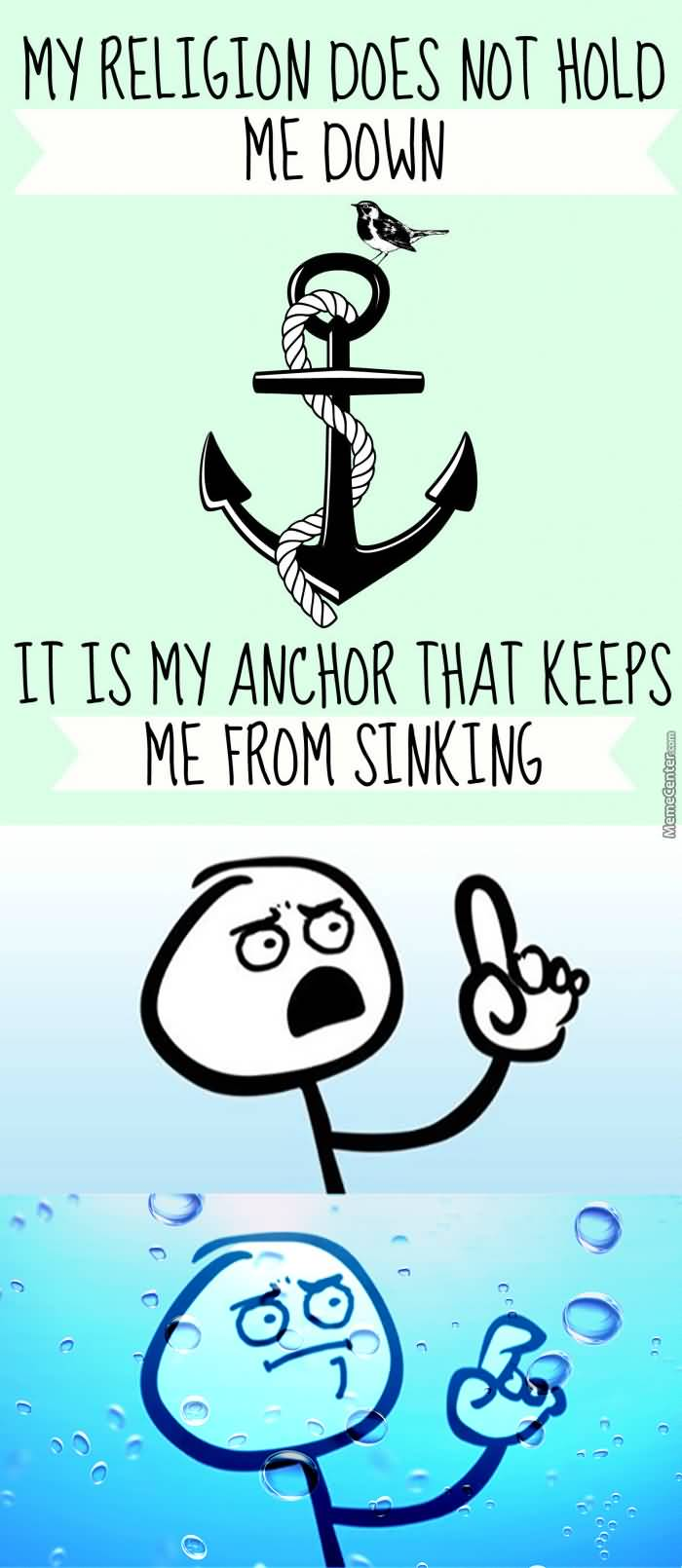 My Religion Does Not Hold Me Anchor Meme