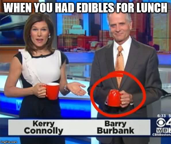 When You Had Edibles Anchor Meme