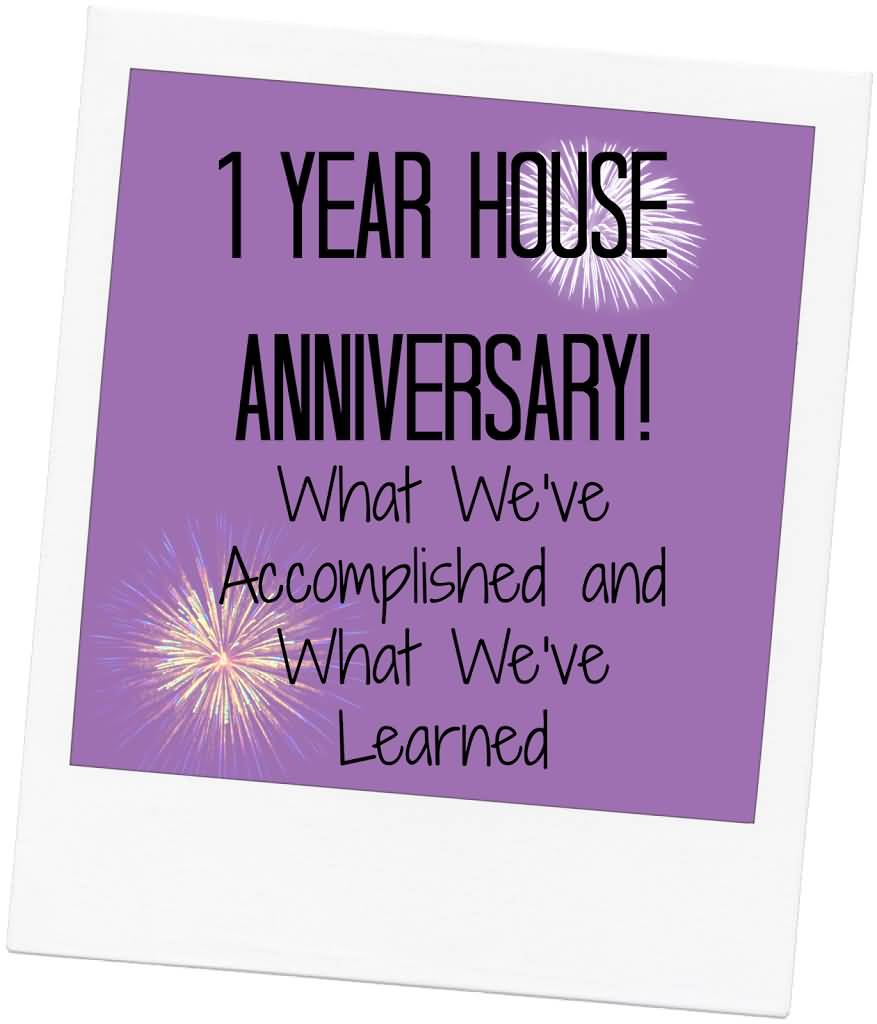 1 Year House Anniversary